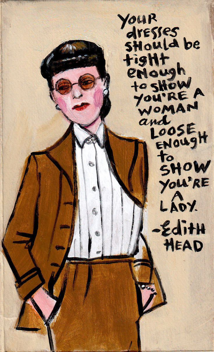 """""""Your dresses should be tight enough to show you're a woman and loose enough to show you're a lady"""" - Edith Head."""