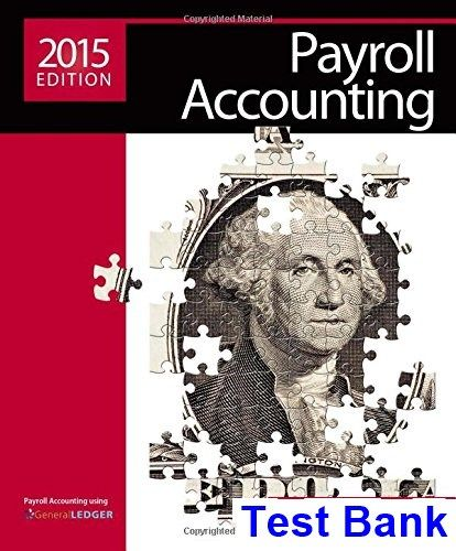 Payroll Accounting 2015 25th Edition Bieg Test Bank - Test bank, Solutions manual, exam bank, quiz bank, answer key for textbook download instantly!
