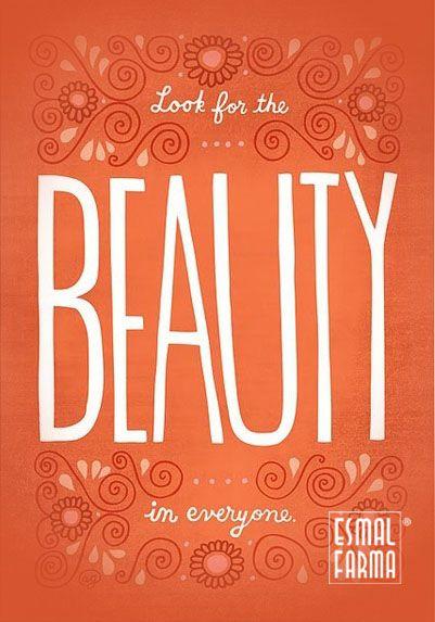 Cerca la bellezza in ogni cosa, in ogni persona.