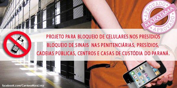 O projeto de lei nº 432/14, de autoria do Governo do Estado,teve o voto favorável da Deputada Cantora Mara Lima.  O Projeto aprovado obriga as empresas operadoras de telefonia móvel a bloquear os sinais de celulares nas penitenciárias, presídios, cadeias públicas, centros e casas de custódia do Paraná. O projeto foi encaminhado ao Legislativo pelo governador Beto Richa no mês de outubro, em caráter de urgência.  #DeputadaCantoraMaraLima