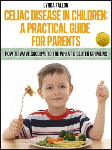 Celiac Disease In Children: A Practical Guide For Parents Book No1 (How To Wave Goodbye To The Wheat & Gluten Gremlins) (Celiac Disease In Children: Gluten Free Recipes For Kids) by Lynda Fallon, http://www.amazon.com/dp/B00805N1GC/ref=cm_sw_r_pi_dp_Kbzdrb15Q8XWA