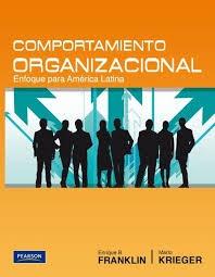 COMPORTAMIENTO ORGANIZACIONAL ENFOQUE AMERICA LATINA  Autor: FRANKLIN-KRIEGEREditorial: PEARSON  Año: 2011