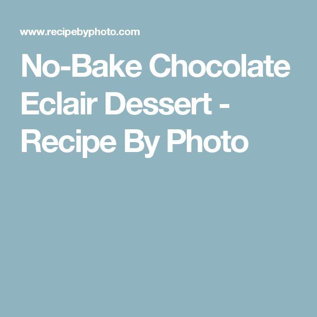 No-Bake Chocolate Eclair Dessert - Recipe By Photo