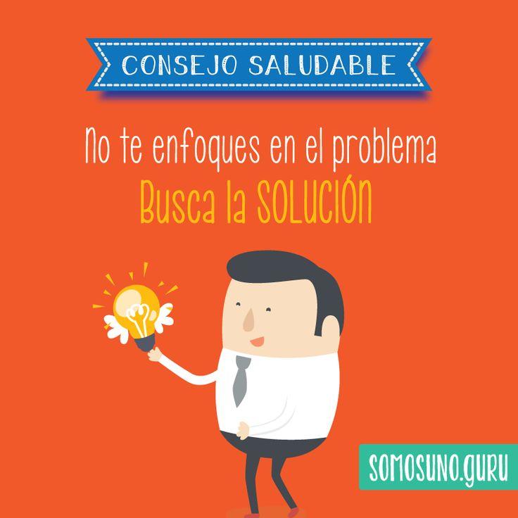 Consejo Saludable: Hazlo fácil, no te enfoques en el problema busca la solución.
