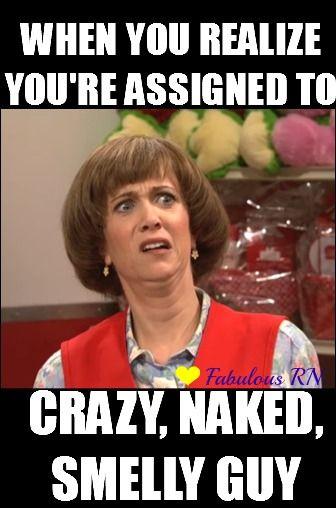 When you realize you're assigned to crazy, naked, smelly guy. Nurse humor. Nursing funny. Registered nurses. RN. Nursing meme. Kristen Wiig. Targetlady meme.