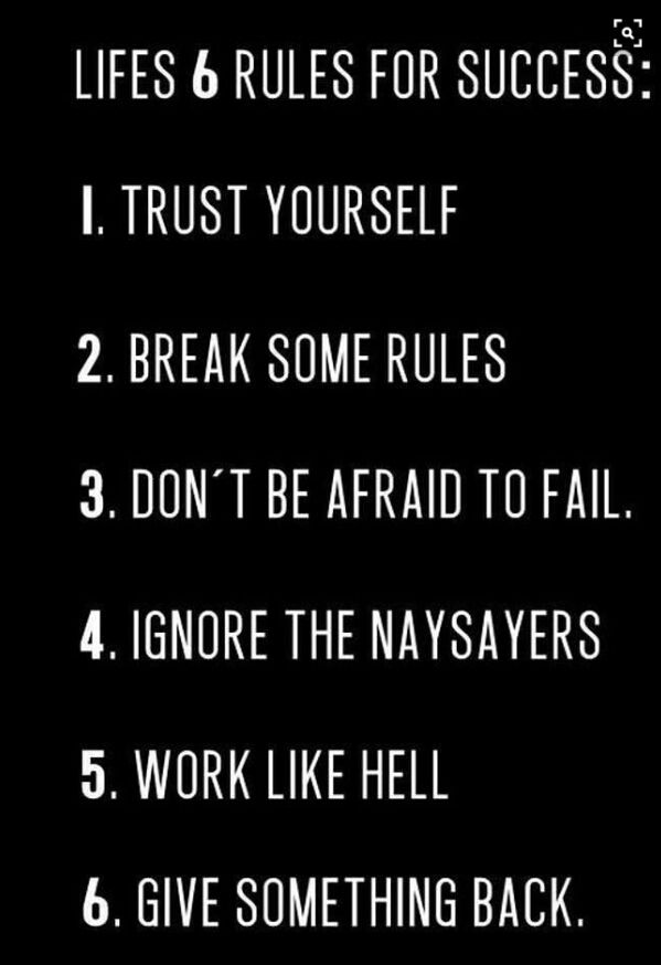 Turkish: Hayatta başarılı olmamın 6 kuralı: 1. Kendine güven 2. Bazı kuralları geç 3. Başarısızlıktan korkma 4. Sana karşı olanları umursama 5. Deli gibi çalış 6. Iyilik geri yap