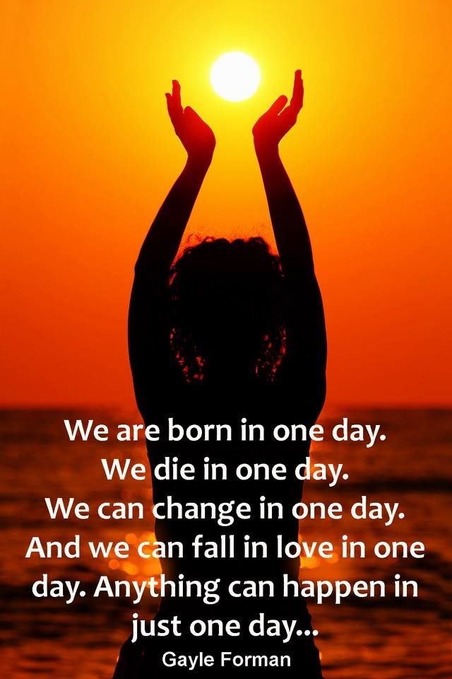 We Are Born In One Day We Die In One Day We Can Change In One Day Classy Spiritual Quote Of The Day