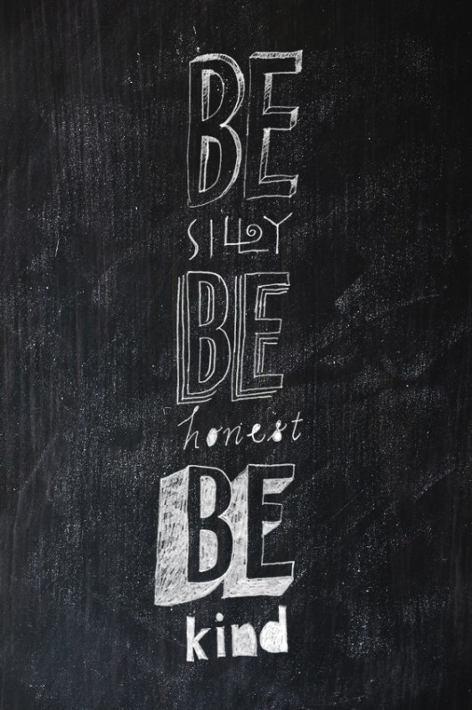 Be silly, be honest, be kind. --Ralph Waldo Emerson: Photos Quotes, Words Of Wisdom, Chalkboards, Be Honest, Life Rules, Sweet Quotes, Life Mottos, Be Kind Quotes, Ralph Waldo Emerson