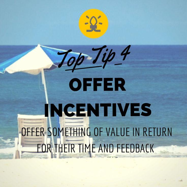 Top Tip #4 - Offer Incentives - Offer something of value in return for their time and feedback - www.getsmartglobal.com/blog