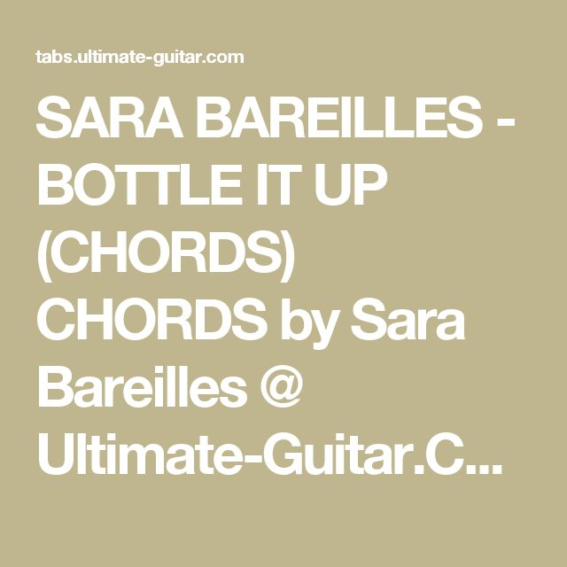 SARA BAREILLES - BOTTLE IT UP (CHORDS) CHORDS by Sara Bareilles ...