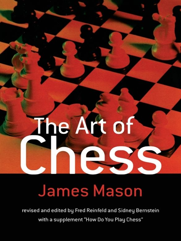 The Art of Chess by James Mason  Early 20th-century master presents both ideas and actual moves in most easily assimilated form. Lucid text explains over 90 different openings—Ruy Lopez to work of Alekhine, Réti, Nimzovich, others.