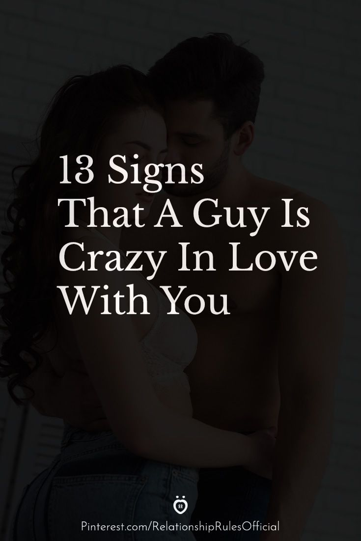 32 Signs That A Guy Is Crazy In Love With You   Crazy love, When ...