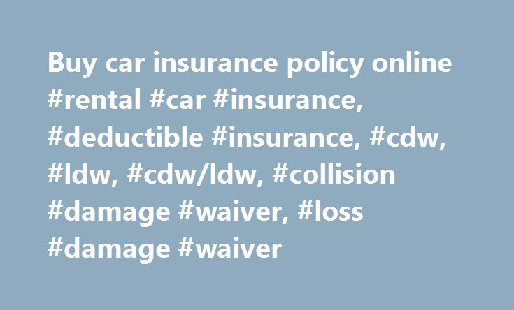 Buy car insurance policy online #rental #car #insurance, #deductible #insurance, #cdw, #ldw, #cdw/ldw, #collision #damage #waiver, #loss #damage #waiver http://malta.remmont.com/buy-car-insurance-policy-online-rental-car-insurance-deductible-insurance-cdw-ldw-cdwldw-collision-damage-waiver-loss-damage-waiver/  # Top FAQs I already have a rented vehicle in my possession. Am I able to obtain a policy? No, You are not eligible for this insurance if the rental vehicle for which you seek…