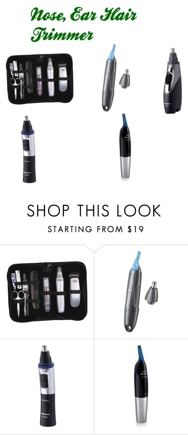 """""""Nose, Ear Hair Trimmer"""" by jennifergfranklin ❤ liked on Polyvore featuring Wahl, Remington, Panasonic, Philips, women's clothing, women's fashion, women, female, woman and misses"""