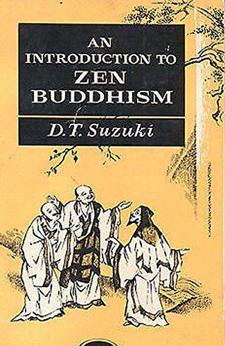 An Introduction to Zen Buddhism by D.  T. Suzuki…