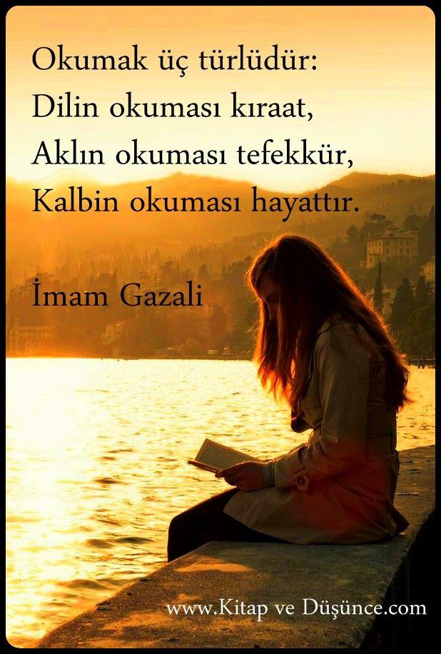 """""""Okumak üç türlüdür: Dilin okuması kıraat, Aklın okuması tefekkür, Kalbin okuması hayattır."""" İmam Gazali http://www.kitapvedusunce.com/"""