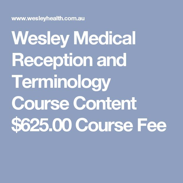 Wesley Medical Reception and Terminology Course Content $625.00 Course Fee