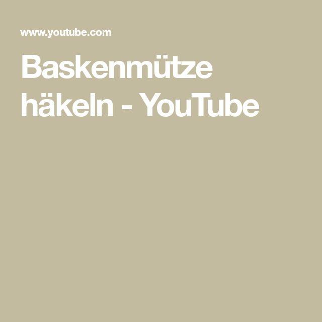 Baskenmütze Häkeln Youtube Häkeln Pinterest