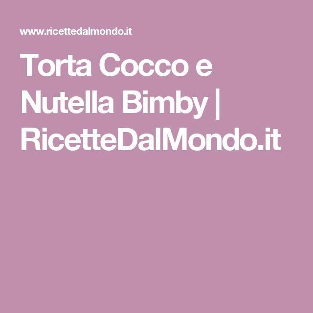 Torta Cocco e Nutella Bimby | RicetteDalMondo.it