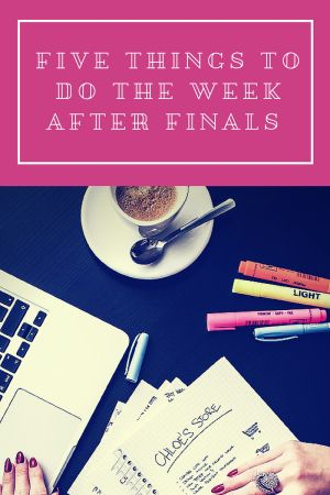 Five Things To Do The Week After Finals // Words On My Page