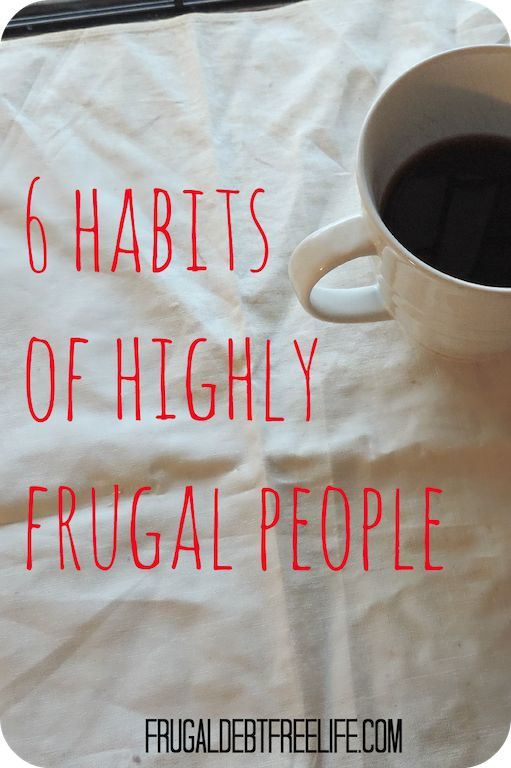 6 habits of highly frugal people. What are frugal people doing that non frugal people could learn? What are the habits that lead to success?