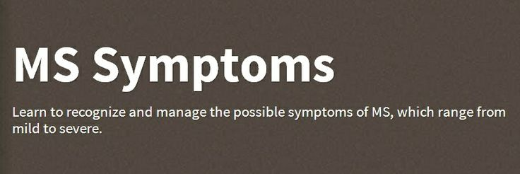 MS Symptoms  Learn to recognize and manage the possible symptoms of MS, which range from mild to severe.