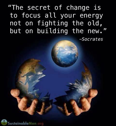 """""""The secret of change is to focus your energy not on fighting the old, but on building the new!"""" Socrates. This is also the AlterQuest.org solution to creating a new world."""