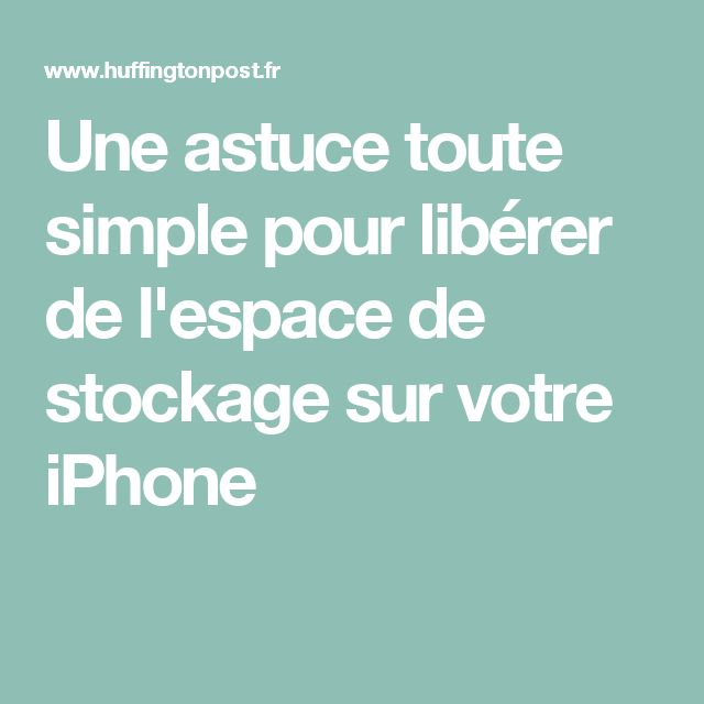 Une astuce toute simple pour libérer de l'espace de stockage sur votre iPhone