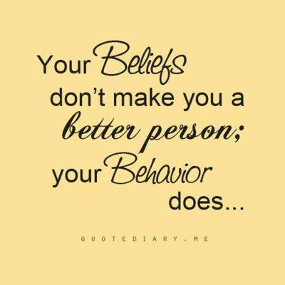 sus creencias no te hacen una mejor persona: su comportamiento hace.  no importa lo mucho que repin cosas religiosas, si no está en tu corazón, entonces no significa nada. dejar de hacer un espectáculo!