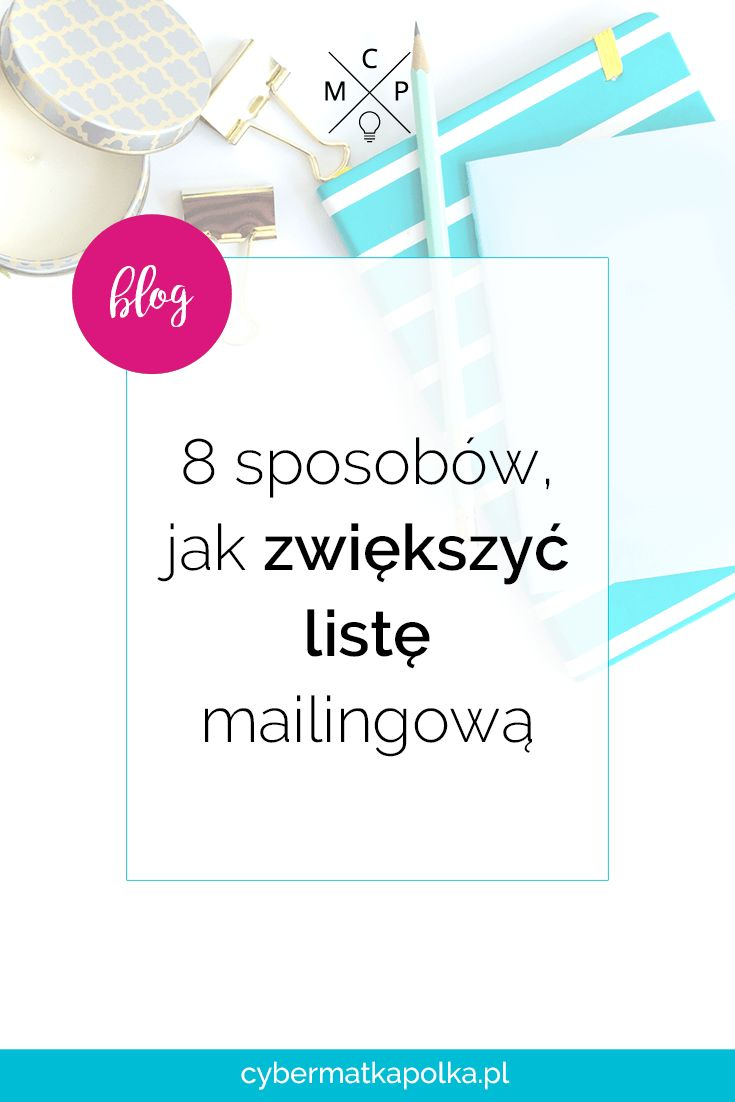 8 sposobów, jak zwiekszyć listę mailingową   Magdalena Górecka - Cyber Matka Polka