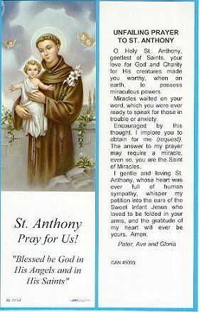 I have prayed to St. Anthony many many times. He always helps me in my needs. I have a great love for him. Pray this for any request.