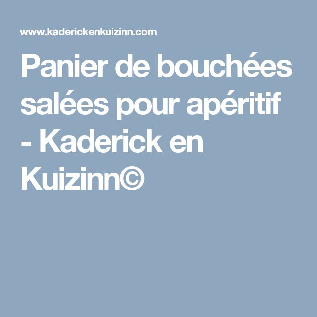 Panier de bouchées salées pour apéritif - Kaderick en Kuizinn©