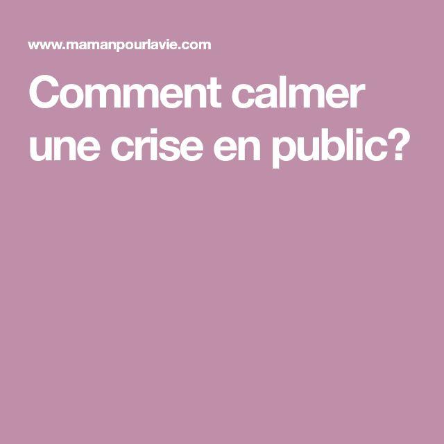 Comment calmer une crise en public?