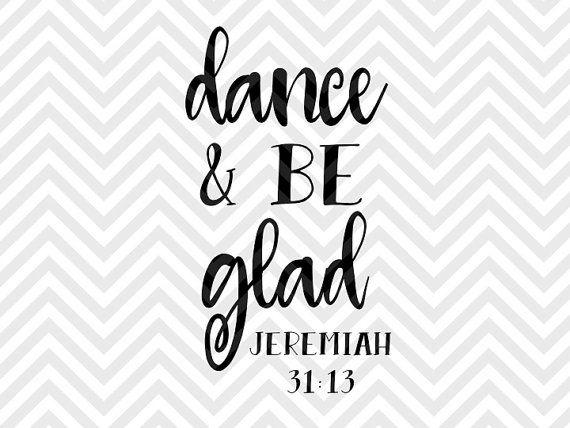 Dance and Be Glad Jeremiah Bible Verse calligraphy printable SVG file - Cut File - Cricut projects - cricut ideas - cricut explore - silhouette cameo projects - Silhouette projects SVG by KristinAmandaDesigns