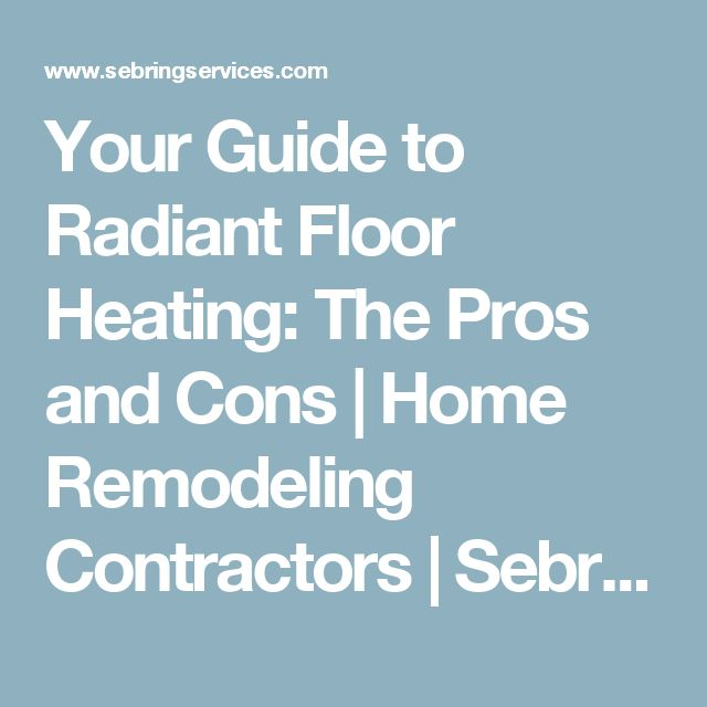 25 best ideas about home remodeling contractors on pinterest remodeling contractors kitchen - Radiant floor heating pros and cons ...