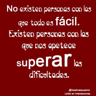 No existen personas con las que todo es fácil. Existen personas con las que nos apetece SUPERAR las dificultades.