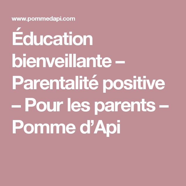 Éducation bienveillante – Parentalité positive – Pour les parents – Pomme d'Api