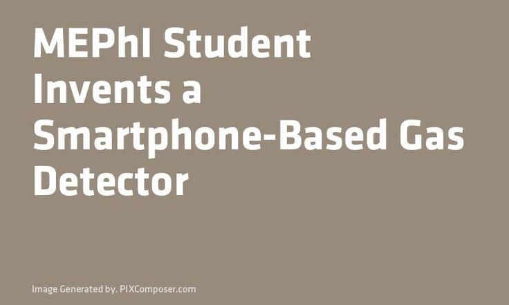 MEPhI #Student Invents a #Smartphone-Based Gas Detector