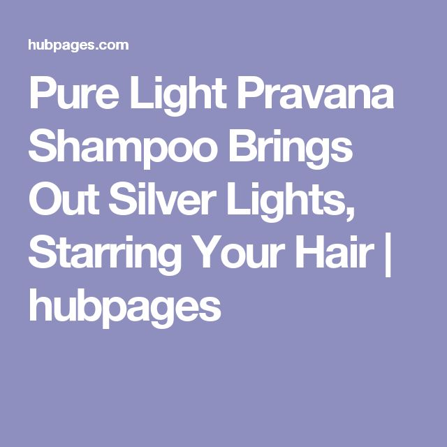 Pure Light Pravana Shampoo Brings Out Silver Lights, Starring Your Hair | hubpages