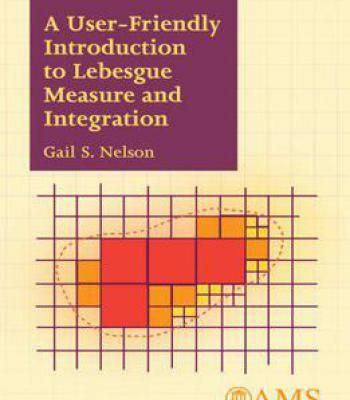 A User-Friendly Introduction To Lebesgue Measure And Integration PDF