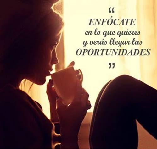 """""""Enfócate en lo que quieres y verás llegar las #oportunidades"""" #Frases"""