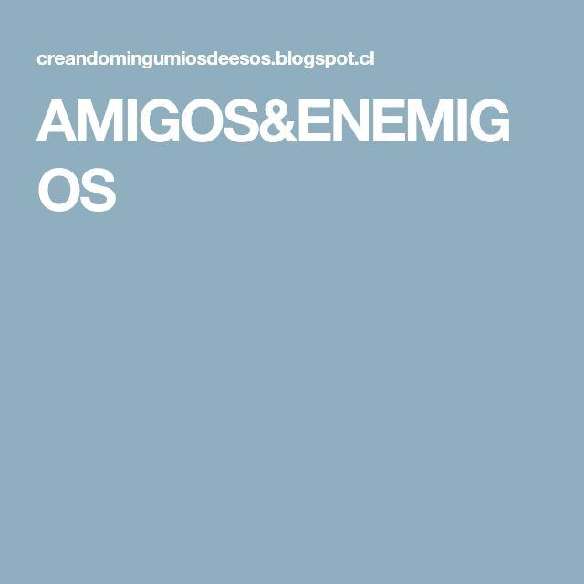 AMIGOS&ENEMIGOS