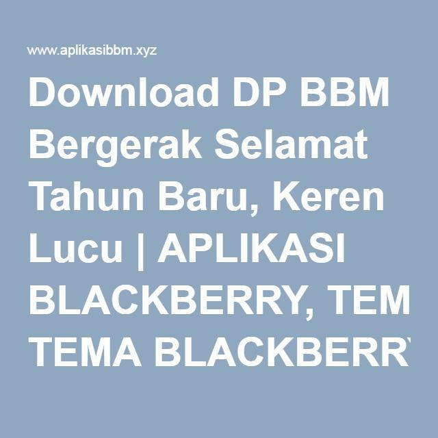Download DP BBM Bergerak Selamat Tahun Baru, Keren Lucu | APLIKASI BLACKBERRY, TEMA BLACKBERRY, RINGTONE BBM, AUTOTEXT BBM, DP BBM