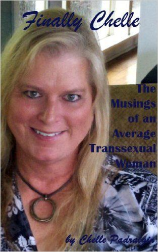 Finally Chelle: The Musings of an Average Transsexual Woman eBook: Chelle Padraigin: Kindle Store