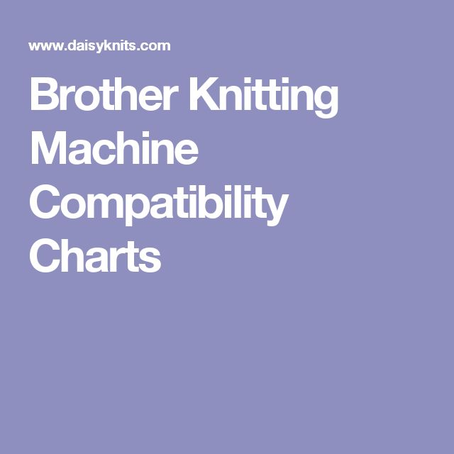Brother Knitting Machine Compatibility Charts