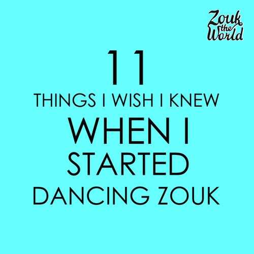 11 things I wish I knew when I started dancing zouk — Zouk The World