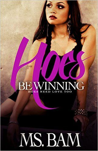 Hoes Be Winning: Hoes Need Love Too - Kindle edition by Ms. Bam, Inked Expressions. Literature & Fiction Kindle eBooks @ Amazon.com.