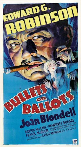 Bullets or Ballots is a 1936 gangster film starring Edward G. Robinson, Joan Blondell, Barton MacLane and Humphrey Bogart. Robinson plays a police detective who infiltrates a crime gang. This is the first of several films featuring both Robinson and Bogart.  [edit]Cast    Edward G. Robinson as Detective Johnny Blake  Joan Blondell as Lee Morgan  Barton MacLane as Al Kruger  Humphrey Bogart as Nick 'Bugs' Fenner  Frank McHugh as Herman McCloskey  Joe King as Captain Dan 'Mac' McLaren