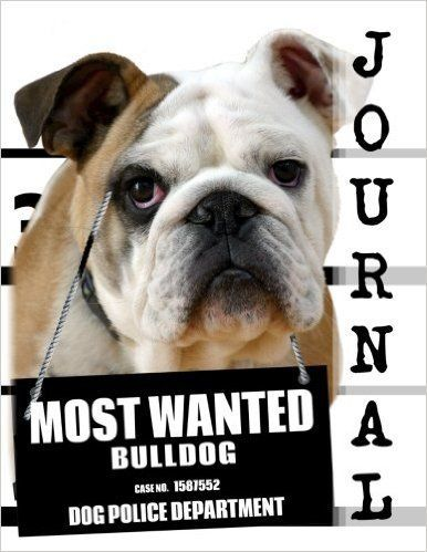 Most Wanted Bulldog Journal  Diary Notebook (Dog Journal Notebook Diaries) --Journal Diary Notebook for Dog lovers - Bulldog lovers in particular! Adorable Most Wanted Bulldog image graces the cover of this cute journal diary notebook. Popular easy to use notebook format with medium ruled feint lines on letter size pages. Helpful for anyone wanting to keep a record of things, such as using as a daily diary, journal, or simple notebook to write down ideas.