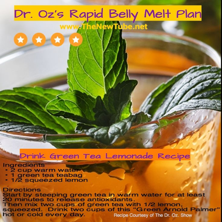 """Dr Oz's Rapid Belly Melt Plan: """"Drink Green Tea Lemonade Recipe Adding lemon juice to green tea helps your body pull out up to six times more antioxidants from the green tea – supercharging its belly-melting power.  Drink this Oz-approved green tea lemonade to turbo boost fat loss!"""